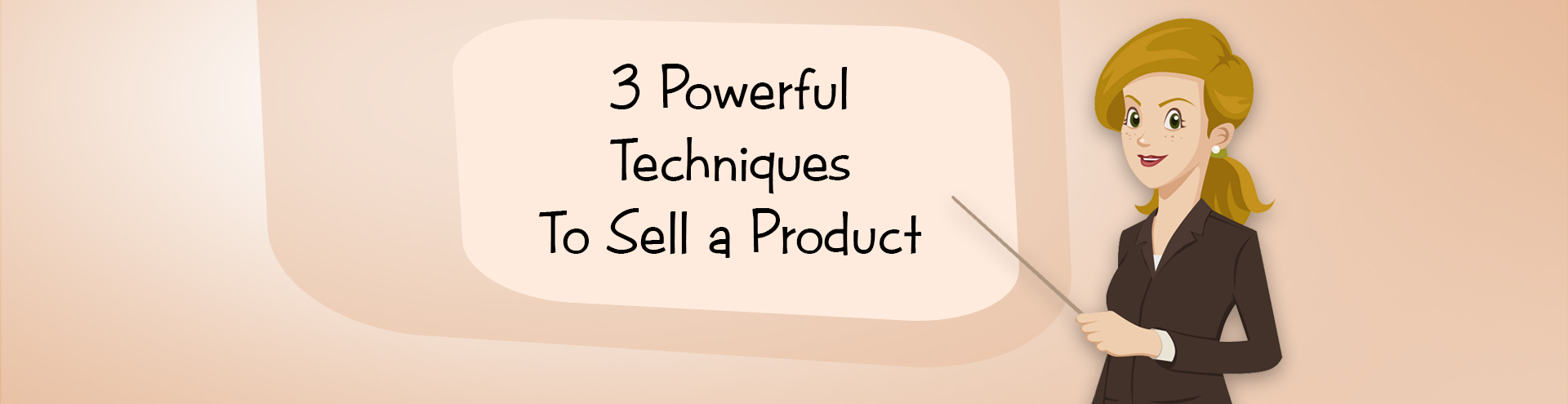 3 Powerful Techniques to Sell a Product